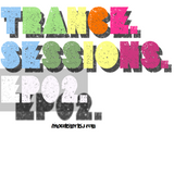 Trance Sessions EP02: Mixed By DJ Rob