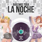 BAILEMOS TODA LA NOCHE VOL.6 MIXED BY JJ