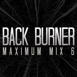 BACK BURNER - MAXIMUM MIX 6