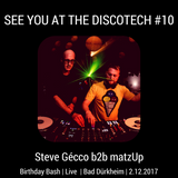 SEE YOU AT THE DISCOTECH #10 Birthday Bash - Steve Gécco b2b matzUp - Live