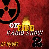 On Fire Radio Show Live Mix Ep. 2 (Dj Hydro)