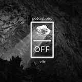 on · off / podcast 005 off vile