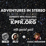 Adventures In Stereo w/ Cazal Organism, Mellow Man Ace & MED