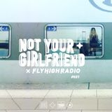 NOT YOUR GIRLFRIEND x Fly High Radio #021