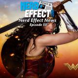 Nerd Effect News - Episode 50