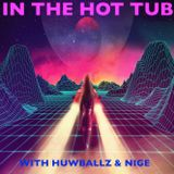In The Hot Tub With Huw & Nige - Episode 2