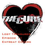 Lost Treasures Episode 11 - Entreat Covers - Lost Covers of The Cure
