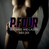 P.Four - Sex, Bass and Lazers mix 001