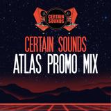 Certain Sounds | Atlas Promo Mix