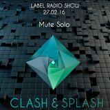 Mute Solo - Clash&Splash Label Show @ BlitzFm 27.02.16