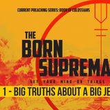 Born Supremacy | Part 1 - Big Truths About A Big Jesus By Steve Wimble