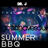 Dr. J x The Promise: gottahavesoul Summer BBQ 2016 Live Mix