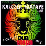 '' ROOTIKAL  DUBSTEPA  pt.3 :  Rootstep Mission ''  a  KALCZER mixtape  ( 02.2015 )