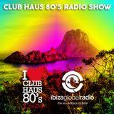 Ibiza Global Radio | Club Haus 80's Radio Show | 2015 # 14
