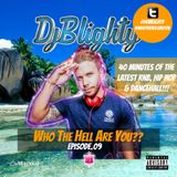 @DJBlighty - #WhoTheHellAreYou Episode.09 (New RnB, Hip Hop & Dancehall plus a few old school gems)