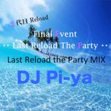 Last Reload The Party MIX DJ Pi-ya
