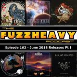FuzzHeavy Podcast - Episode 162 - June 2018 Releases Pt I (2018-12-27)