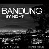 BANDUNG BY NIGHT dj STEPH MAG