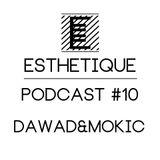 ESTHETIQUE - PODCAST #10 - DAWAD&MOKIC