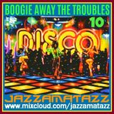BOOGIE AWAY THE TROUBLES 10= Patti Labelle, The Jacksons, Three Degrees, Bee Gees, S.O.S. Band, Chic