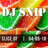 Snip - Slice Of (04-05-2018) W/. Michael Calfan - CamelPhat - Lashmar - Dajae - Tommy Largo - ...