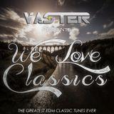 Vaster pres. We Love Classics (The Greatest EDM Tunes Ever)