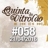 Quinta do Vitrolão #058 - 21.04.2016