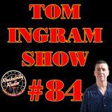 Tom Ingram Show #84