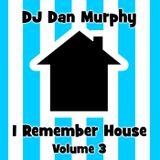10 - I Remember House, Vol. 3 (DJ Dan Murphy Podcast)