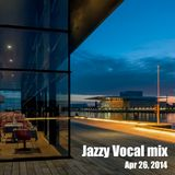 Jazzy Vocal Mix - Apr 26, 2014