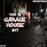 This Is GARAGE HOUSE #17 - January 2019