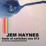 Bank Of Switches mix 013 - Jem Haynes