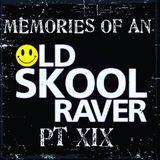 Memories Of An Oldskool Raver Pt XIX