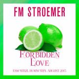 FM STROEMER - Forbidden Love Essential Housemix August 2015   www.fmstroemer.de