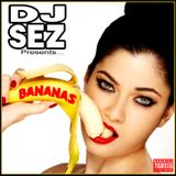 "Dj Sez Presents ""Bananas"""