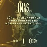 IMAS FM No. 087 - Cómo tener una banda independiente y no morir en el intento pt. 1