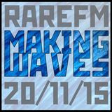 Making Waves [RareFM] 20/11/15