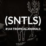 SNTLS #144: Tropical Animals
