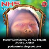 NHS #38 - Economia Nacional - Do Pau Brasil à Crise...Crise?