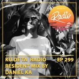 KU DE TA RADIO #299 Part 2 Resident mix by Daniel Ka