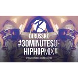 @DJRUSSKE - #30MinutesOfHipHop PART 2(PROMOTIONAL USE ONLY)
