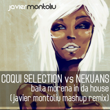 Coqui Selection vs Nekuans - Baila Morena In Da House (Javier Montoliu Remix Mashup)
