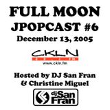 Full Moon JPopcast #6 - December 13, 2005 - Hosted by DJ San Fran & Christine Miguel