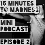 15 Minutes To Madness - Episode 2