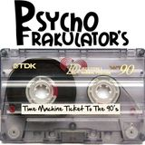 Psychofrakulator's Time Machine Ticket To The Early 90's