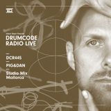 DCR445 – Drumcode Radio Live - Pig&Dan Studio Mix recorded in Mallorca