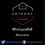 || #ExclusiveRnB #VolumeOne || Twitter @AnthonyFisherDJ ||