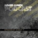Naked Lunch PODCAST #057 - EVENT 7