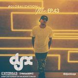 DJ-X Globalization Mix Episode 43
