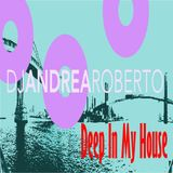 Andrea Roberto pres. Deep In My House Radioshow (May 25 2015)